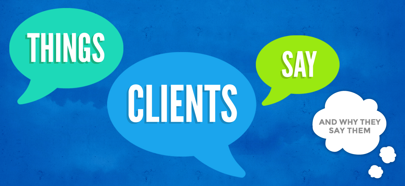 Things Clients Say