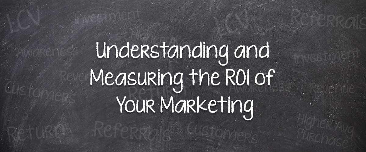 Understanding and Measuring the ROI of Your Marketing