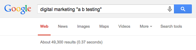 "Digital marketing ""a b testing"" yields 49,300 results on Google"