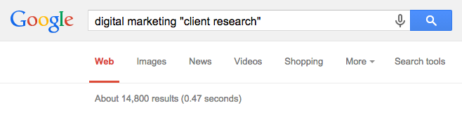 "Digital marketing ""client research"" yields 14,800 results on Google"