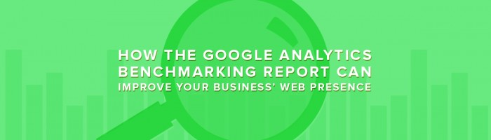 How the Google Analytics Benchmarking Report can Improve your Business Web Presence