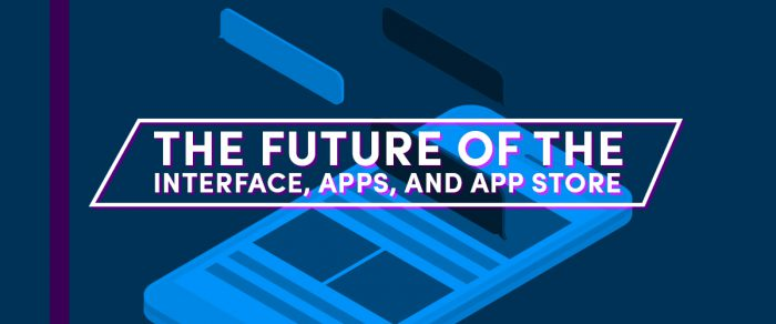 The Future of the Interface, Apps, and App Stores