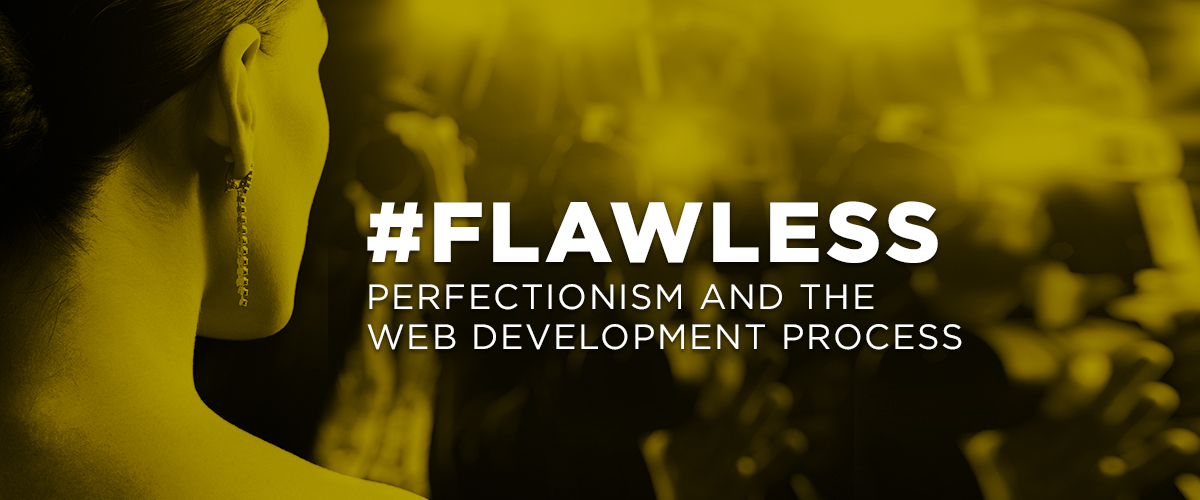 #Flawless: Perfection and the Web Development Process