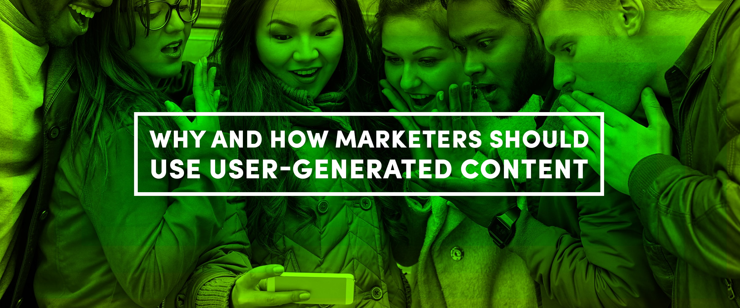 Why and How Marketing Should Use User Generated Content