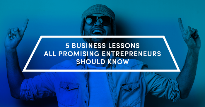 5 Business Lessons All Entrepreneurs Should Know
