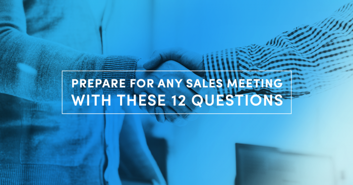 Prepare for any sales meeting with these 12 questions