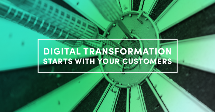 Digital Transformation Starts With Your Customers