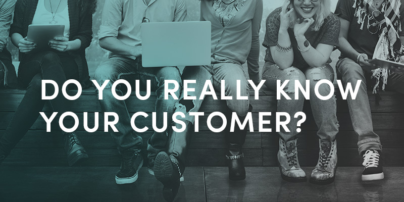 Do you really know your customer?