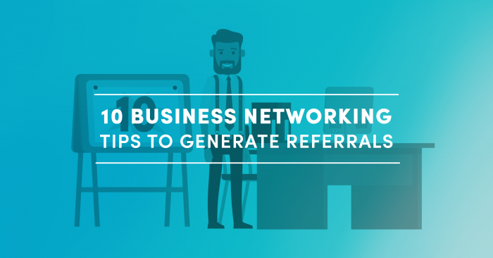 10 Business Networking Tips to Generate Referrals